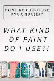 painting furniture for a nursery what kind of paint should i use
