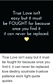 Destiny Love Quotes Stunning True Love Isn't Easy But It Must Be FOUGHT For Because Once You Find