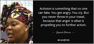 Activism Quotes Amazing Leymah Gbowee Quote Activism Is Something That No One Can Fake You