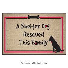 Rescue Dog Quotes Stunning Dog Placemats Doormats A Shelter Dog Rescued This Family
