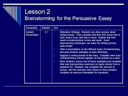 the persuasive essay an instructional design model ppt lesson 2 brainstorming for the persuasive essay