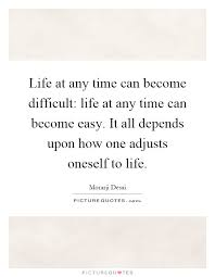 Life At Any Time Can Become Difficult Life At Any Time Can Best Quote About Difficult Time In Life
