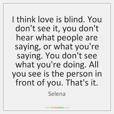 Love Is Blind Quotes Adorable I Think Love Is Blind You Don't See It You Don't Hear StoreMyPic
