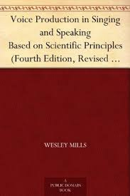 Voice Production in Singing and Speaking Based on Scientific Principles by Wesley  Mills