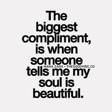 Compliment Quotes On Beauty Best Of The Biggest Compliment Is When Someone Tells Me My Soul Is Flickr