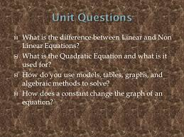 unit questions what is the difference between linear and non linear equations what is the quadratic