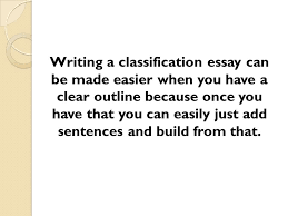 how to write an outline for the classification essay ppt video  2 writing a classification essay can be made easier when you have a clear outline because once you have that you can easily just add sentences and build