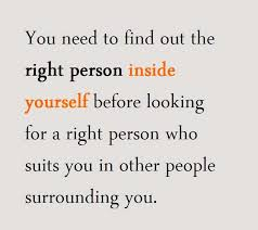 Quotes About Looking Inside Yourself Best of Find Out The Right Person Inside Yourself Quotes And Sayings