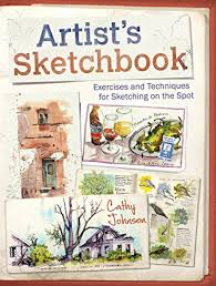 Artist's Sketchbook: Exercises and Techniques for Sketching on the Spot -  Kindle edition by Johnson, Cathy. Arts & Photography Kindle eBooks @  Amazon.com.