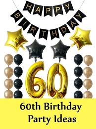 what to do for 60th birthday birthday party ideas 60th birthday gift ideas for men