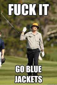 Fuck it Go Blue jackets - bill murray golf - quickmeme via Relatably.com