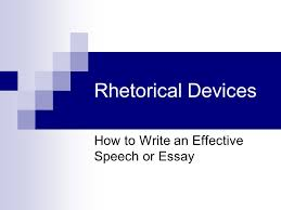 rhetorical devices how to write an effective speech or essay  1 rhetorical devices how to write an effective speech or essay
