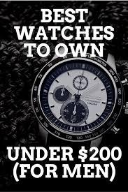 best watches to own under 200 for men graciouswatch com best watches to own under 200 for men