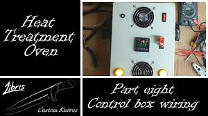 heat treatment oven build part 8 control box wiring heat treatment oven build part 8 control box wiring