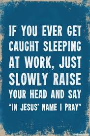 Work Quotes Funny Amazing If You Ever Get Caught Sleeping At Work Poster Posters Pinterest