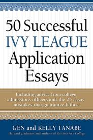 successful ivy league application essays by gen tanabe 50 successful ivy league application essays