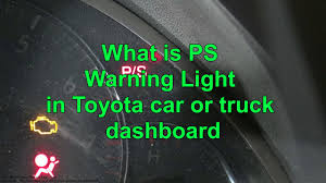Toyota Yaris Dash Warning Lights Meanings What Is Ps Or P S Warning Light In Toyota Car Or Truck Dashboard Years 2003 To 2018