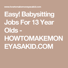 babysitting jobs for 13 easy babysitting jobs for 13 year olds baby sitting