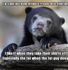 Meme Maker - I'm a guy that plays ultimate frisbee with other guys ... via Relatably.com