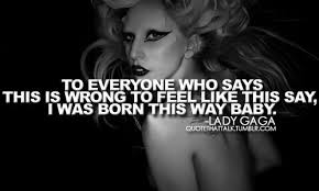 Lady Gaga Quotes About Being Yourself Best Of Lady Gaga Quotes WeNeedFun