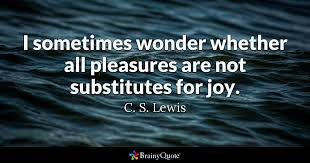 Quotes From Cs Lewis Custom I Sometimes Wonder Whether All Pleasures Are Not Substitutes For Joy