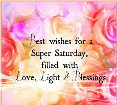 Best Wishes For Super Saturday Filled With Love Light And