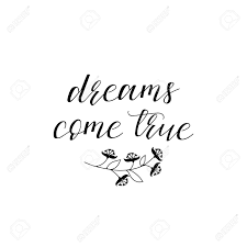 Dreams Come True Lettering Inspirational And Motivational Quotes