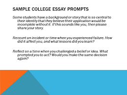 the personal essay and college essay writing the purpose of the sample college essay prompts some students have a background or story that is so central to