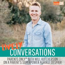 Parents Only* with Will Hutcherson on A Parent's Superpower Against Despair  by Table 112: Lively Conversations • A podcast on Anchor