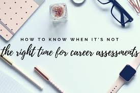 Career Assessments How To Know When Its Not The Right Time For Career