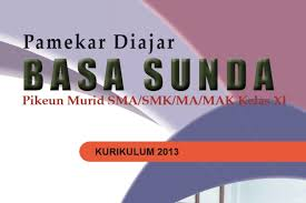 Jual rancage diajar basa sunda xi kanggo kelas xi sma smk mak. Buku Bahasa Sunda Kelas 10 11 12 Sma Smk Ma Kurikulum 2013 Sundapedia Com