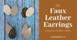 diy faux leather earrings using hobby lobby faux leather ribbon by design