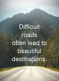 Road Quotes Beauteous Quotes Difficult Roads Often Lead To Beautiful Destinations