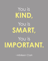 You Is Beautiful You Is Kind Quote Best of You Is Kind You Is Smart You Is Important