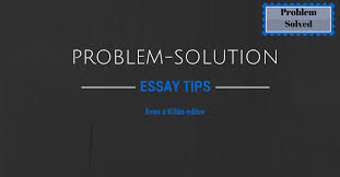 problem solution essay tips from a editor essay writing