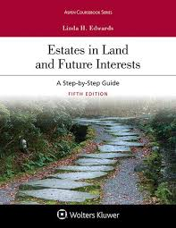Estates In Land And Future Interests A Step By Step Guide