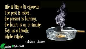 Pics With Quotes On Cigarette Life Is Like A Lit Quote By Anthony Liccione Quotespick 16