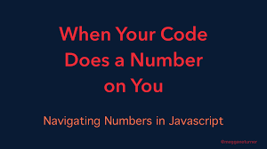 megganeturner when your code does a number on you navigating numbers in javascript