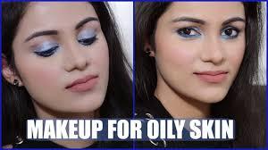 oily skin makeup tutorial in hindi त ल ए त वच क ल ए म कअप