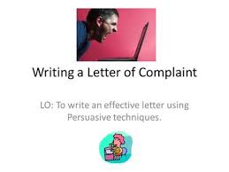 ii practical writing letters of complaint ppt video online  writing a letter of complaint lo to write an effective letter using persuasive techniques