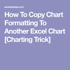 Copy Chart Format In Excel How To Copy Chart Formatting To Another Excel Chart