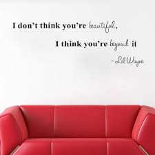 You Re More Beautiful Than Quotes Best Of I Don't Think Your Beautiful Quote Home Decor Wall Sticker