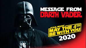from Darth Vader - May the 4th 2020 ...
