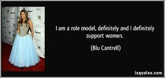 i am a role model definitely and i definitely support women  i am a role model definitely and i definitely support women blu cantrell