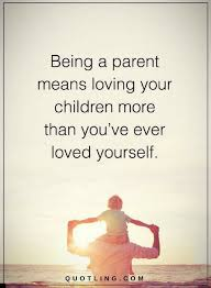 Quotes About Your Children Cool Love Your Children Quotes Amazing Being A Parent Means Loving Your