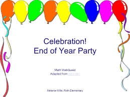Melanie Willis, Roth Elementary Celebration! End of Year Party Math  WebQuest Adapted from Alex HeilAlex Heil. - ppt download