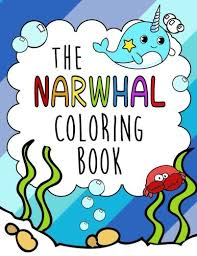 You may not use these pages for any commercial purposes. The Narwhal Coloring Book Gorgeous Relaxing And Super Cute Kawaii Ocean Animal Coloring Pages For Girls And Boys Who Love Arctic Whales Called Narwhals Mermaids Seahorses Unicorns Fish And More Bruzin Janet