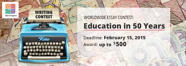 worldwide essay contest education in years education in 50 years essay contest