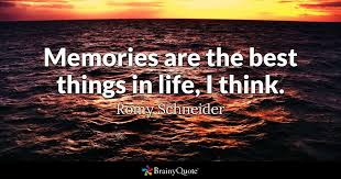 Memory Quotes Awesome Memories Are The Best Things In Life I Think Romy Schneider