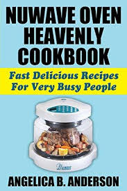 nuwave oven heavenly cookbook 9781936828326 with over 3 million units sold the nuwave oven is